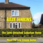 BILLY JENKINS The Semi-Detached Suburban Home (Music For Low Strung Guitar) album cover