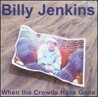 BILLY JENKINS When the Crowds Have Gone album cover