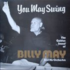 BILLY MAY You May Swing - The Golden Sound Of Billy May And His Orchestra album cover