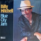 BILLY MITCHELL (KEYBOARDS) Blue City Jam album cover