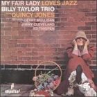 BILLY TAYLOR My Fair Lady Loves Jazz album cover
