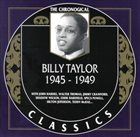 BILLY TAYLOR The Chronogical Classics: Billy Taylor 1945 - 1949 album cover