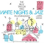 BILLY TAYLOR White Nights & Jazz In Leningrad album cover