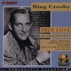 BING CROSBY True Love: 20 Greatest Hits album cover