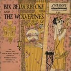 BIX BEIDERBECKE Bix Beiderbecke and The Wolverines album cover