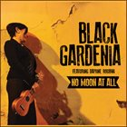 BLACK GARDENIA No Moon At All album cover