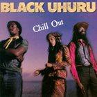BLACK UHURU Chill Out album cover