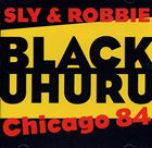 BLACK UHURU Live In Chicago 1984 With Sly & Robbie album cover