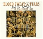 BLOOD SWEAT & TEARS Sail Away : Live In Stockholm 1973 album cover
