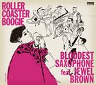 BLOODEST SAXOPHONE Bloodest Saxophone feat.Jewel Brown : Roller Coaster Boogie album cover