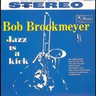 BOB BROOKMEYER Jazz Is A Kick album cover