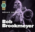 BOB BROOKMEYER Mosaic Select 9: Bob Brookmeyer album cover