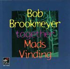 BOB BROOKMEYER Bob Brookmeyer, Mads Vinding : Together album cover