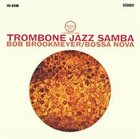 BOB BROOKMEYER Trombone Jazz Samba album cover