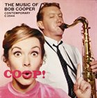BOB COOPER Coop! The Music Of Bob Cooper album cover