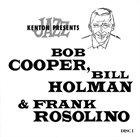 BOB COOPER Kenton Presents Bob Cooper, Bil Holman & Frank Rosolino album cover