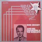 BOB CROSBY Silver Star Swing Series Presents Bob Crosby And His Orchestra album cover
