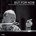 BOB DOROUGH Bob Dorough Trio feat. Michael Hornstein : But For Now album cover