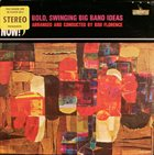 BOB FLORENCE Here And Now! / Bold, Swinging Big Band Ideas album cover