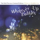 BOB FLORENCE Whatever Bubbles Up album cover