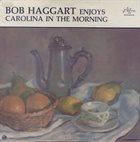 BOB HAGGART Enjoys Carolina In The Morning album cover