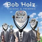 BOB HOLZ Visions And Friends album cover