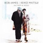 BOB JAMES Altair & Vega (with  Keiko Matsui) album cover