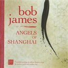 BOB JAMES Angels of Shanghai album cover