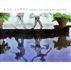 BOB JAMES Dancing on the Water album cover