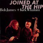BOB JAMES Joined At The Hip(with Kirk Whalum) album cover