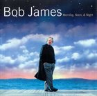 BOB JAMES Morning, Noon & Night album cover