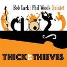 BOB LARK Bob Lark-Phil Woods Quintet : Thick As Thieves album cover