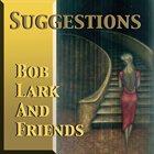BOB LARK Suggestion album cover