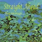 BOB MCHUGH Straight Ahead album cover