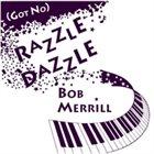 BOB MERRILL (PIANO) (Got No) Razzle Dazzle album cover