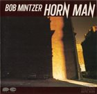 BOB MINTZER Horn Man album cover