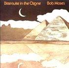 BOB MOSES Bittersuite in the Ozone album cover
