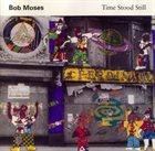 BOB MOSES Time Stood Still album cover