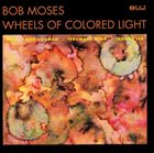 BOB MOSES Wheels of Colored Light album cover
