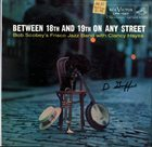 BOB SCOBEY Between 18th And 19th On Any Street album cover