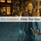 BOB SHEPPARD Close Your Eyes album cover
