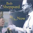 BOB SHEPPARD In The Now album cover