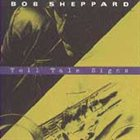 BOB SHEPPARD Tell Tale Signs album cover