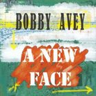 BOBBY AVEY A New Face album cover