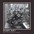 BOBBY AVEY Be not so long to speak album cover