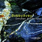 BOBBY AVEY Inhuman Wilderness album cover