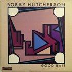 BOBBY HUTCHERSON Good Bait album cover