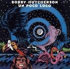 BOBBY HUTCHERSON Un Poco Loco album cover