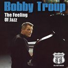 BOBBY TROUP The Feeling Of Jazz album cover