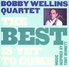 BOBBY WELLINS Bobby Wellins Quartet: The Best Is Yet To Come album cover